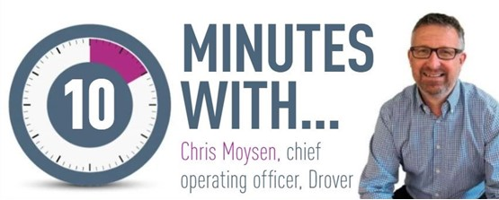 10 minutes with... Chris Moysen, chief operating officer, Drover
