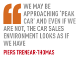 We may be approaching 'peak car' and even if we are not, the car sales environment looks as if  we have Piers Trenear-Thomas