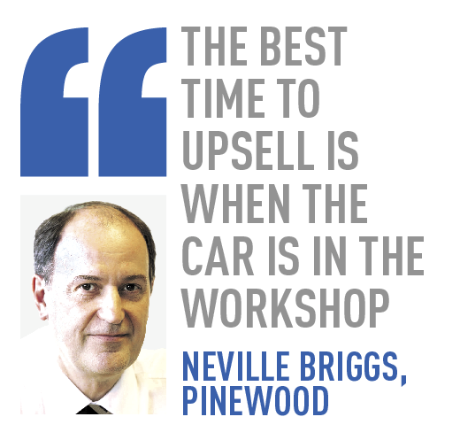 the best time to upsell is when the car is in the workshop  neville briggs, pinewood